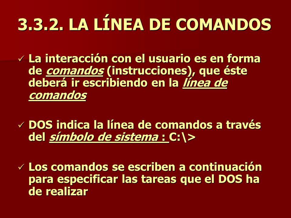 3.3.2. LA LÍNEA DE COMANDOS La interacción con el usuario es en forma de comandos (instrucciones), que éste deberá ir escribiendo en la línea de coman