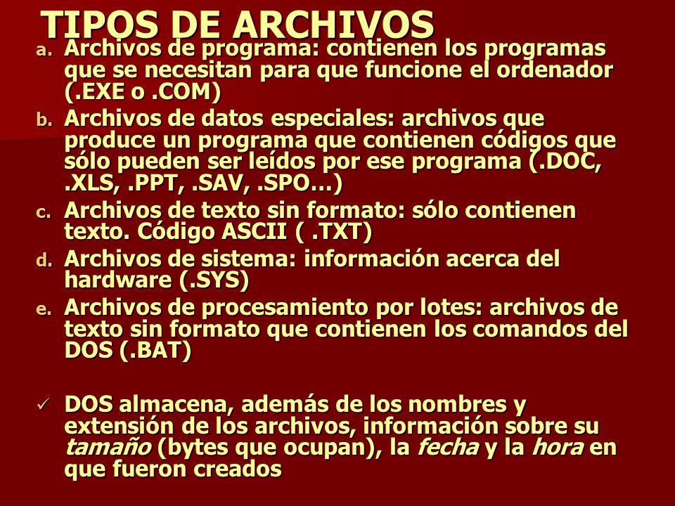 TIPOS DE ARCHIVOS a. Archivos de programa: contienen los programas que se necesitan para que funcione el ordenador (.EXE o.COM) b. Archivos de datos e