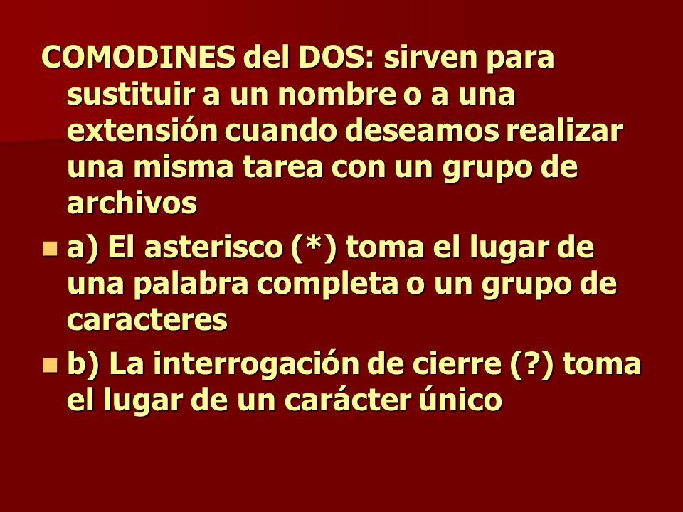 COMODINES del DOS: sirven para sustituir a un nombre o a una extensión cuando deseamos realizar una misma tarea con un grupo de archivos a) El asteris