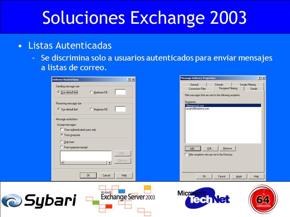 Soluciones Exchange 2003 Listas Autenticadas –Se discrimina solo a usuarios autenticados para enviar mensajes a listas de correo.