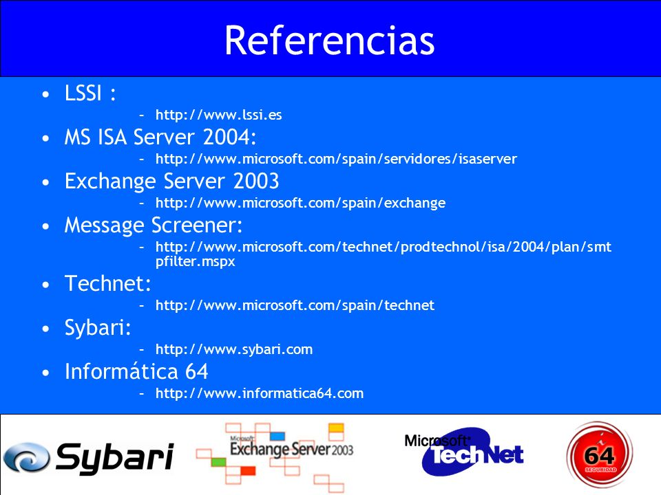 Referencias LSSI : –http://www.lssi.es MS ISA Server 2004: –http://www.microsoft.com/spain/servidores/isaserver Exchange Server 2003 –http://www.micro