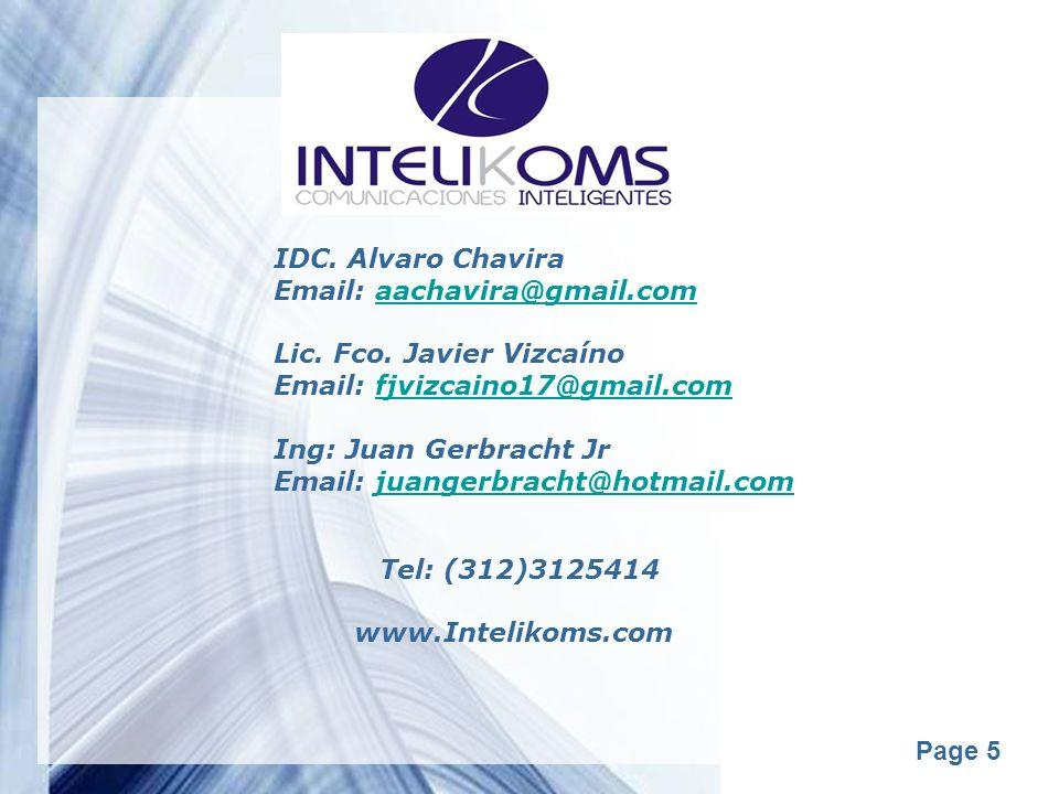 Powerpoint Templates Page 5 IDC. Alvaro Chavira Email: aachavira@gmail.comaachavira@gmail.com Lic. Fco. Javier Vizcaíno Email: fjvizcaino17@gmail.comf