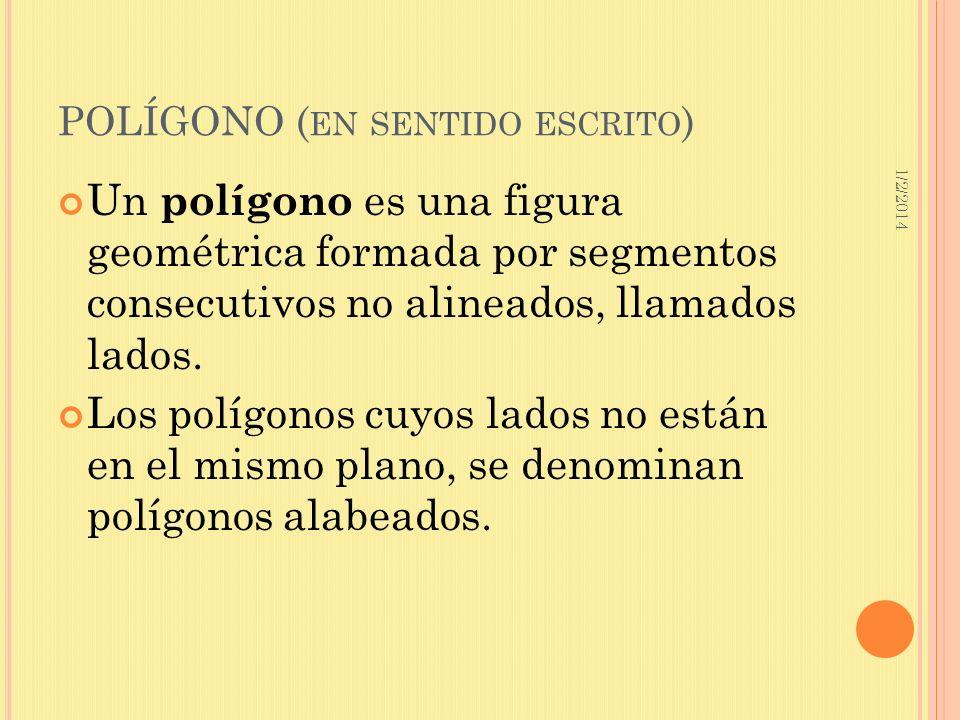 1/2/2014 POLÍGONO ( EN SENTIDO ESCRITO ) Un polígono es una figura geométrica formada por segmentos consecutivos no alineados, llamados lados. Los pol