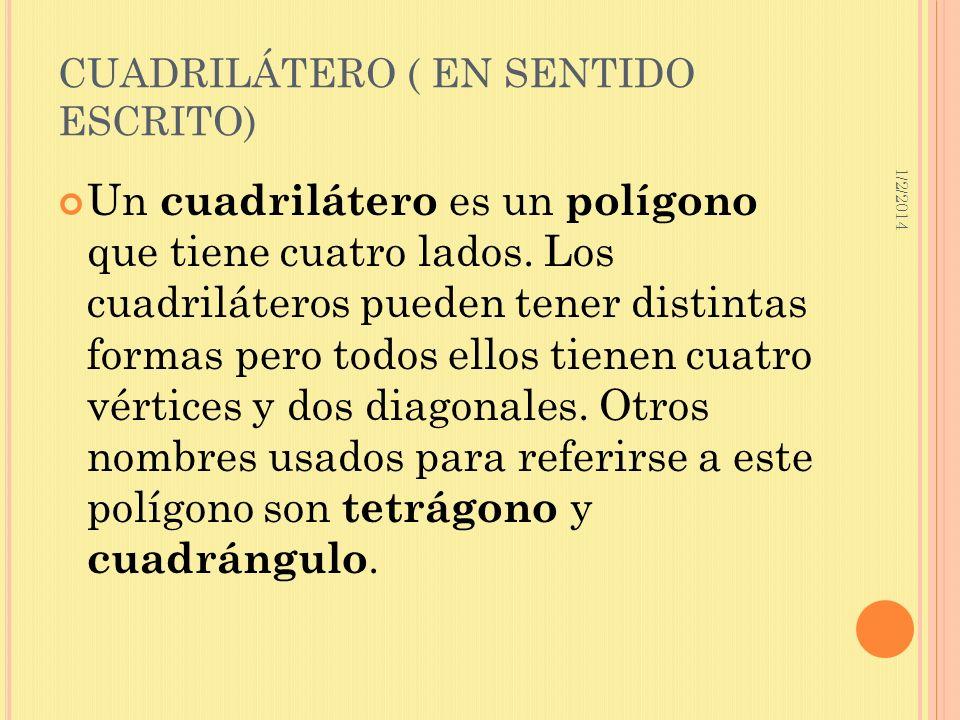 1/2/2014 CUADRILÁTERO ( EN SENTIDO ESCRITO) Un cuadrilátero es un polígono que tiene cuatro lados. Los cuadriláteros pueden tener distintas formas per