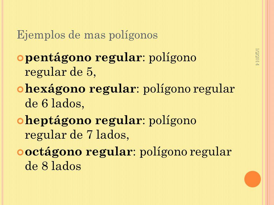 1/2/2014 Ejemplos de mas polígonos pentágono regular : polígono regular de 5, hexágono regular : polígono regular de 6 lados, heptágono regular : polí