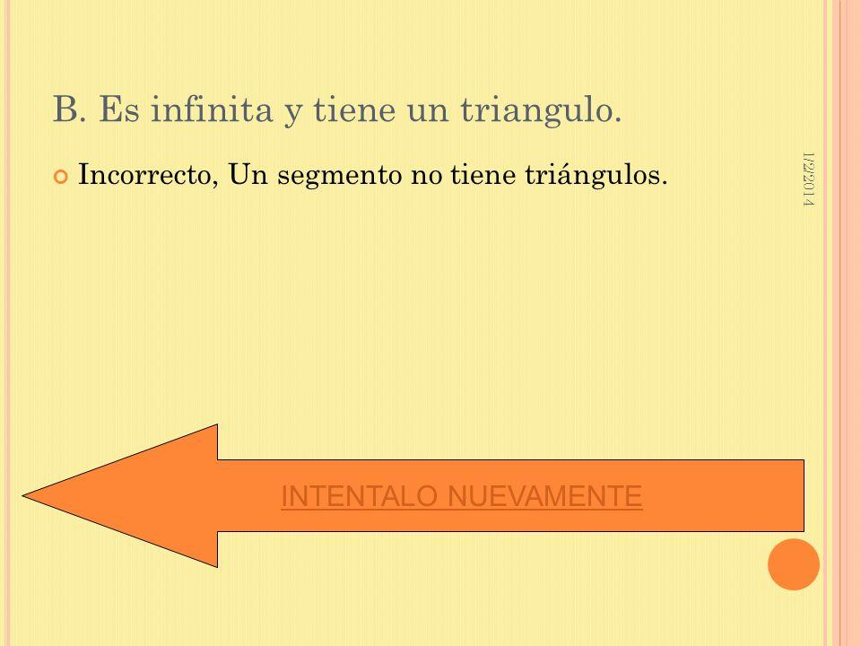 1/2/2014 B. Es infinita y tiene un triangulo. Incorrecto, Un segmento no tiene triángulos. INTENTALO NUEVAMENTE