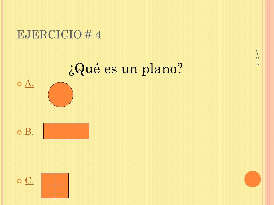 1/2/2014 EJERCICIO # 4 ¿Qué es un plano? A. B. C.