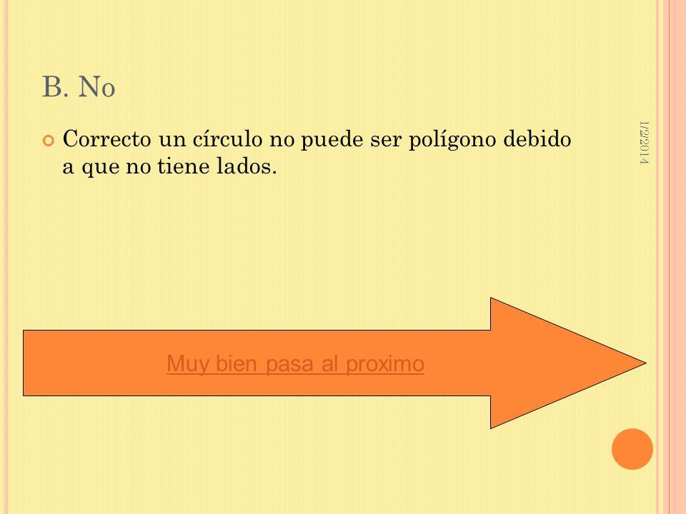 1/2/2014 B. No Correcto un círculo no puede ser polígono debido a que no tiene lados. Muy bien pasa al proximo