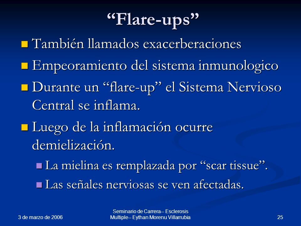 3 de marzo de 2006 25 Seminario de Carrera-- Esclerosis Multiple-- Eythan Morenu VillarrubiaFlare-ups También llamados exacerberaciones También llamad