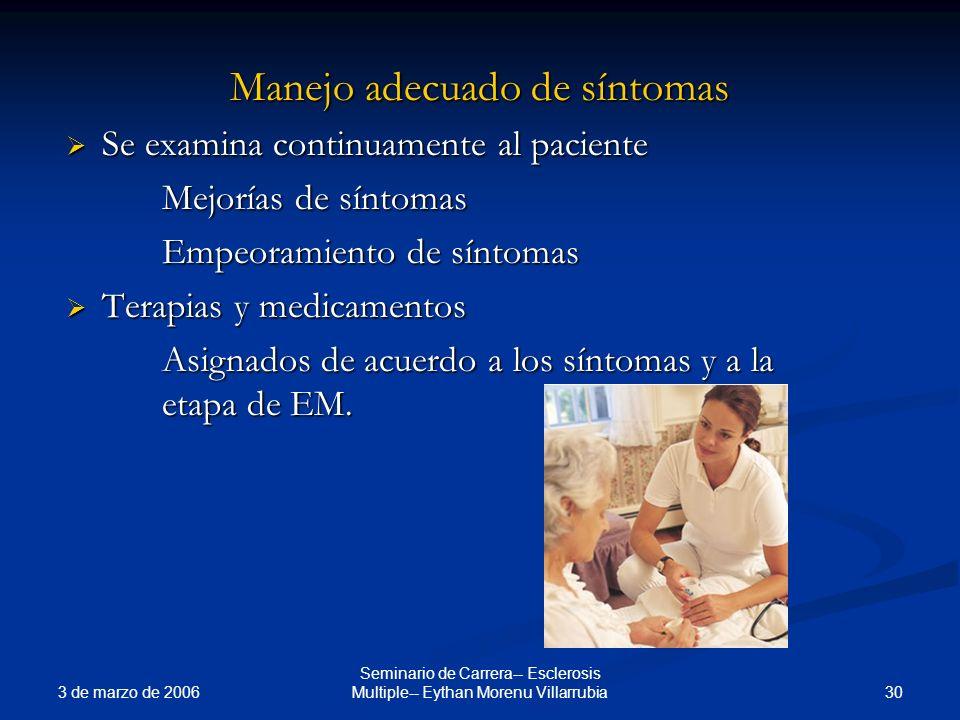 3 de marzo de 2006 30 Seminario de Carrera-- Esclerosis Multiple-- Eythan Morenu Villarrubia Manejo adecuado de síntomas Se examina continuamente al p