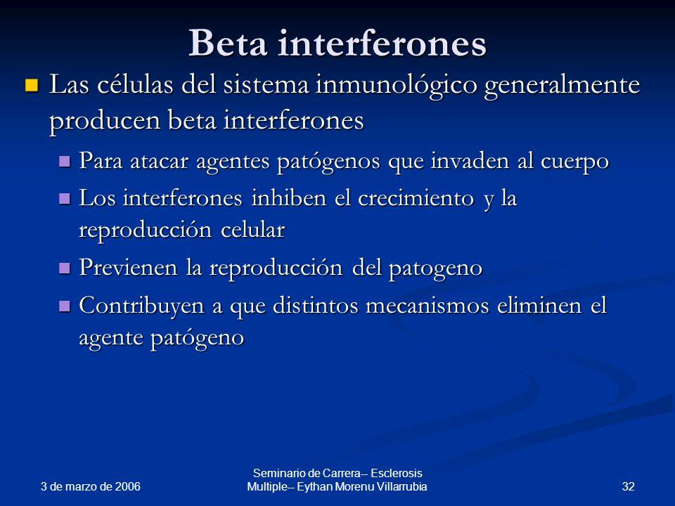 3 de marzo de 2006 32 Seminario de Carrera-- Esclerosis Multiple-- Eythan Morenu Villarrubia Beta interferones Las células del sistema inmunológico ge