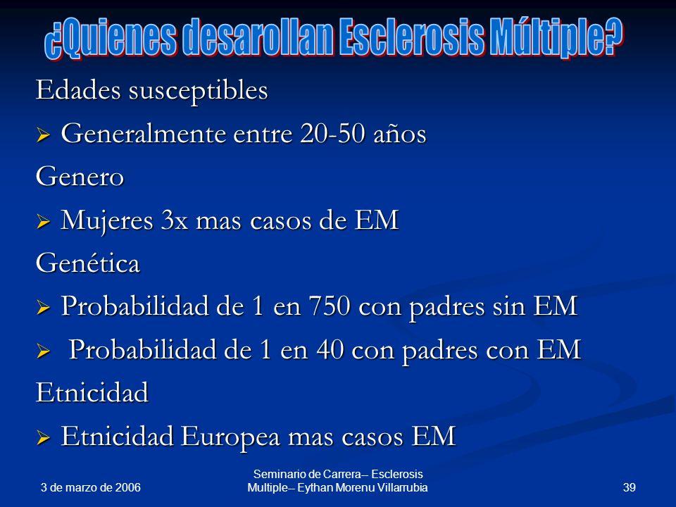 3 de marzo de 2006 39 Seminario de Carrera-- Esclerosis Multiple-- Eythan Morenu Villarrubia Edades susceptibles Generalmente entre 20-50 años General