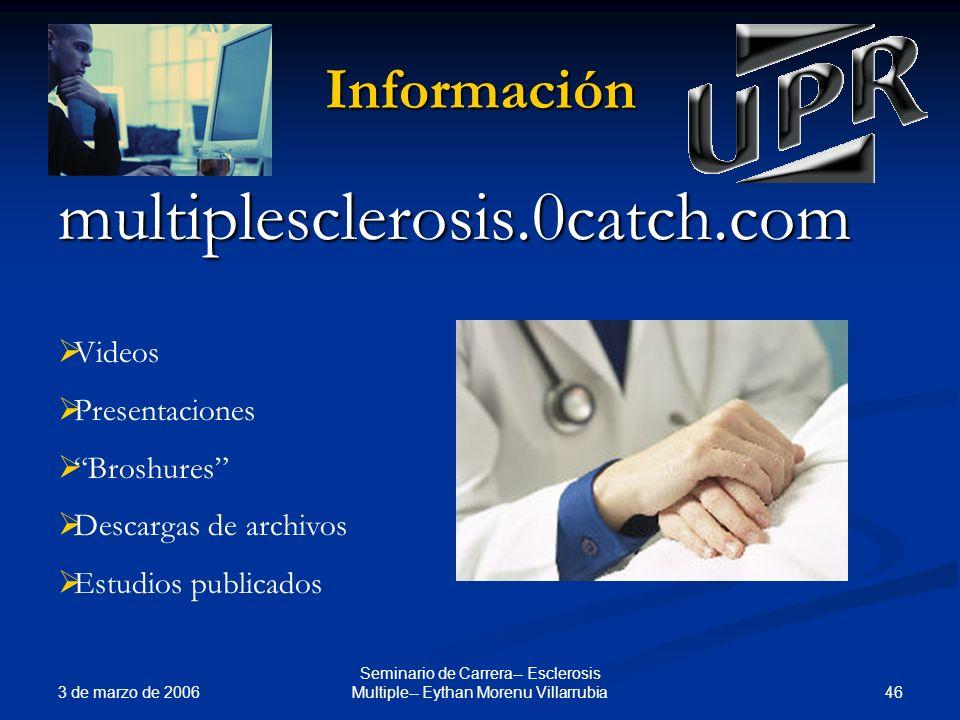 3 de marzo de 2006 46 Seminario de Carrera-- Esclerosis Multiple-- Eythan Morenu Villarrubia Información multiplesclerosis.0catch.com Videos Presentac