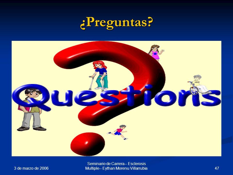 3 de marzo de 2006 47 Seminario de Carrera-- Esclerosis Multiple-- Eythan Morenu Villarrubia ¿Preguntas?