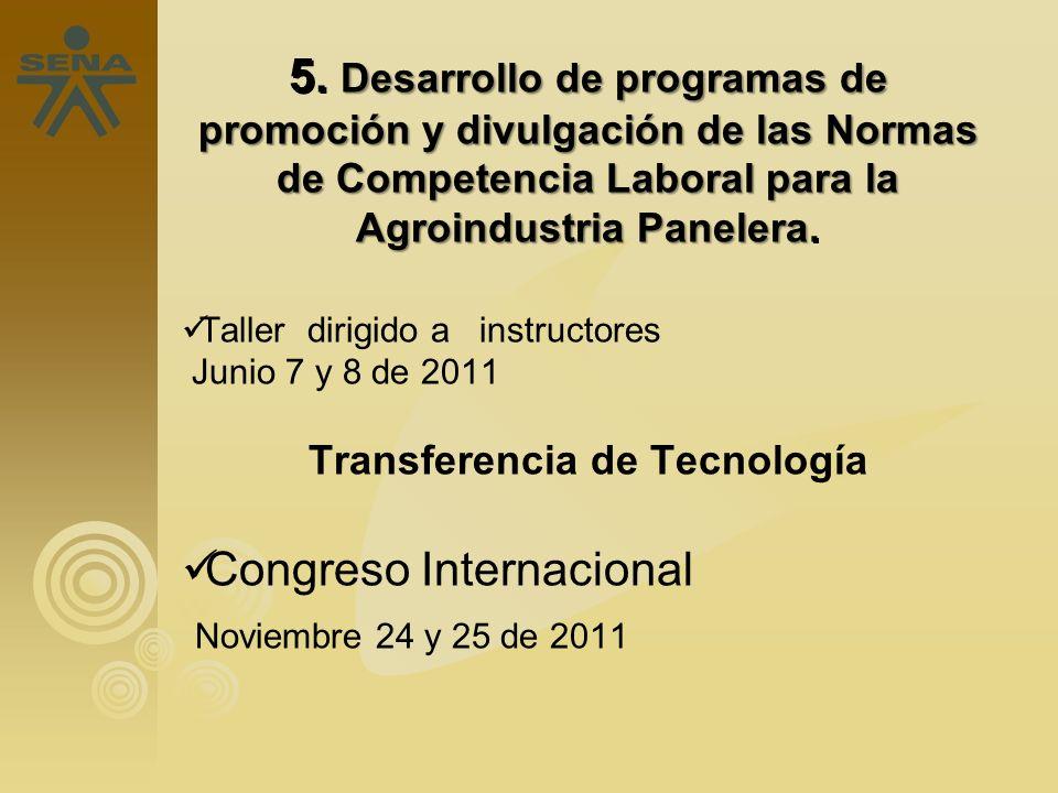 5. Desarrollo de programas de promoción y divulgación de las Normas de Competencia Laboral para la Agroindustria Panelera. Taller dirigido a instructo