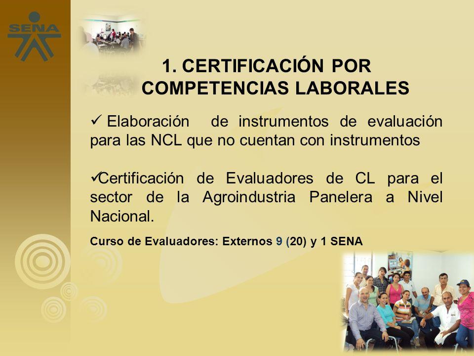 1. CERTIFICACIÓN POR COMPETENCIAS LABORALES Elaboración de instrumentos de evaluación para las NCL que no cuentan con instrumentos Certificación de Ev