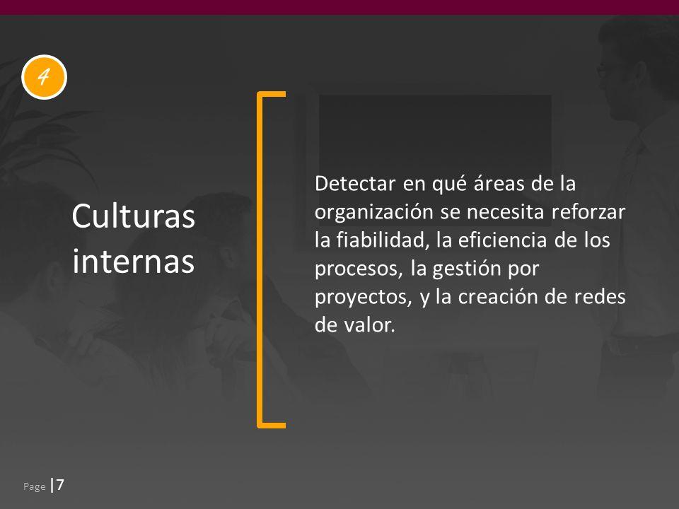 Page |7 Culturas internas Detectar en qué áreas de la organización se necesita reforzar la fiabilidad, la eficiencia de los procesos, la gestión por proyectos, y la creación de redes de valor.