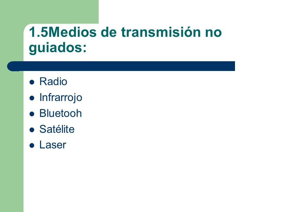 1.5Medios de transmisión no guiados: Radio Infrarrojo Bluetooh Satélite Laser
