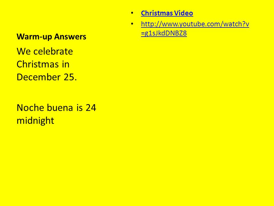 Warm-up Answers Christmas Video http://www.youtube.com/watch?v =g1sJkdDNBZ8 http://www.youtube.com/watch?v =g1sJkdDNBZ8 We celebrate Christmas in Dece