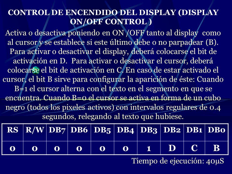 CONTROL DE ENCENDIDO DEL DISPLAY (DISPLAY ON/OFF CONTROL ) Activa o desactiva poniendo en ON /OFF tanto al display como al cursor y se establece si es