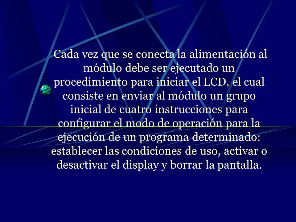 Cada vez que se conecta la alimentación al módulo debe ser ejecutado un procedimiento para iniciar el LCD, el cual consiste en enviar al módulo un gru