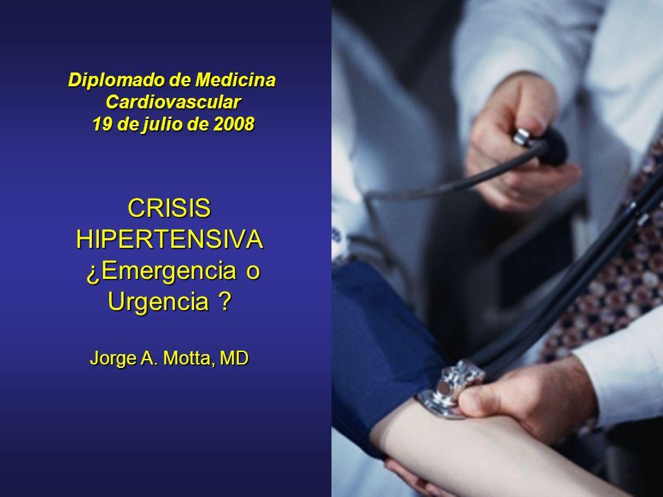 CRISIS HIPERTENSIVA ¿Emergencia o Urgencia ? Jorge A. Motta, MD Diplomado de Medicina Cardiovascular 19 de julio de 2008