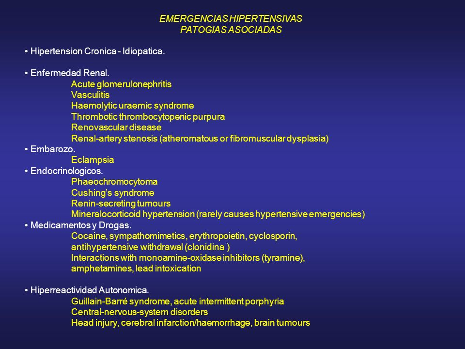 EMERGENCIAS HIPERTENSIVAS PATOGIAS ASOCIADAS Hipertension Cronica - Idiopatica. Enfermedad Renal. Acute glomerulonephritis Vasculitis Haemolytic uraem