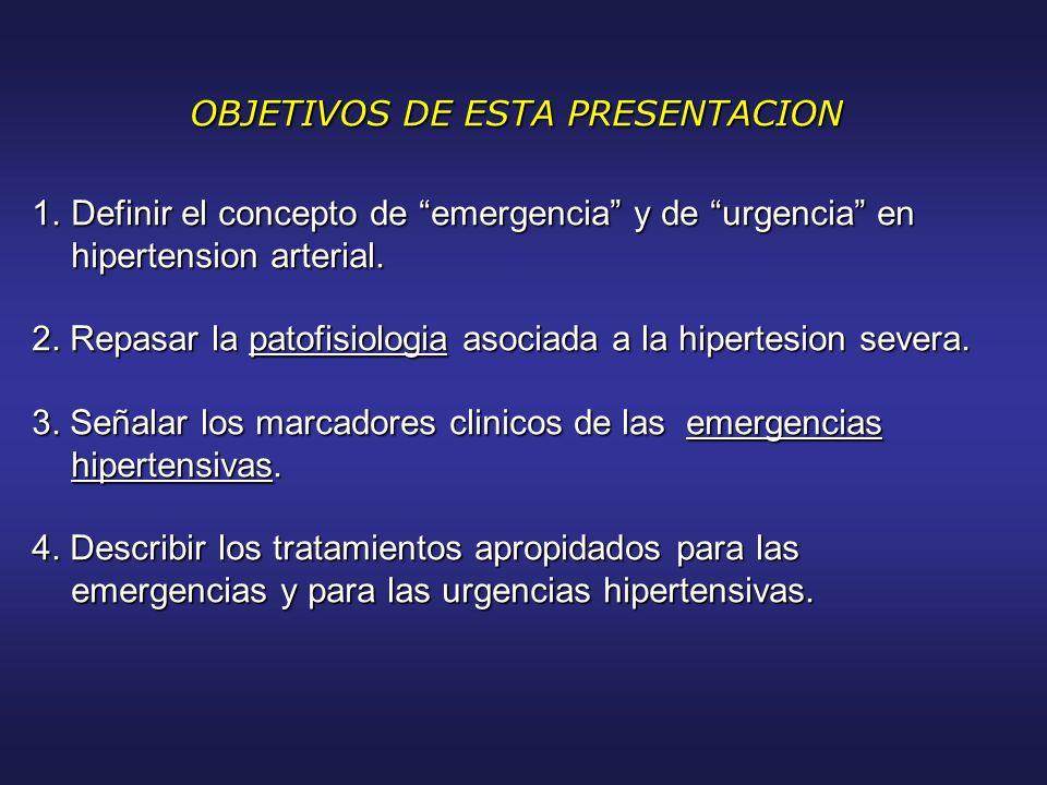 OBJETIVOS DE ESTA PRESENTACION OBJETIVOS DE ESTA PRESENTACION 1.Definir el concepto de emergencia y de urgencia en hipertension arterial. hipertension