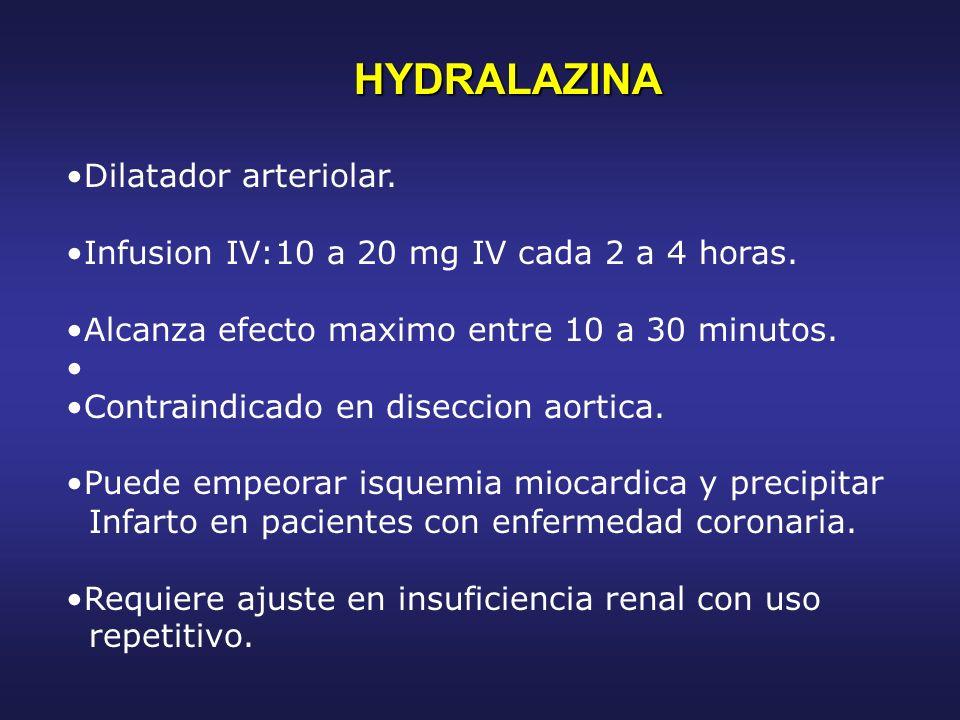 HYDRALAZINA Dilatador arteriolar. Infusion IV:10 a 20 mg IV cada 2 a 4 horas. Alcanza efecto maximo entre 10 a 30 minutos. Contraindicado en diseccion