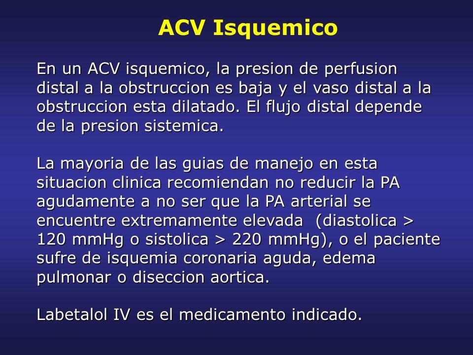ACV Isquemico En un ACV isquemico, la presion de perfusion distal a la obstruccion es baja y el vaso distal a la obstruccion esta dilatado. El flujo d