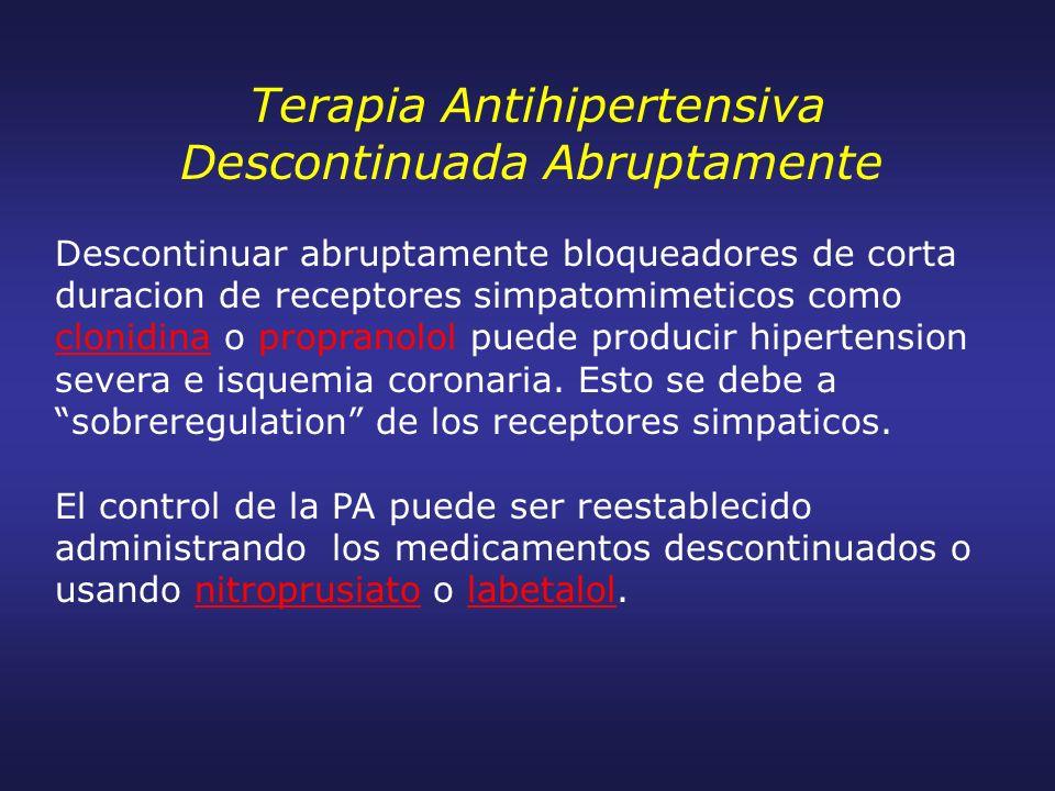 Terapia Antihipertensiva Descontinuada Abruptamente Descontinuar abruptamente bloqueadores de corta duracion de receptores simpatomimeticos como cloni