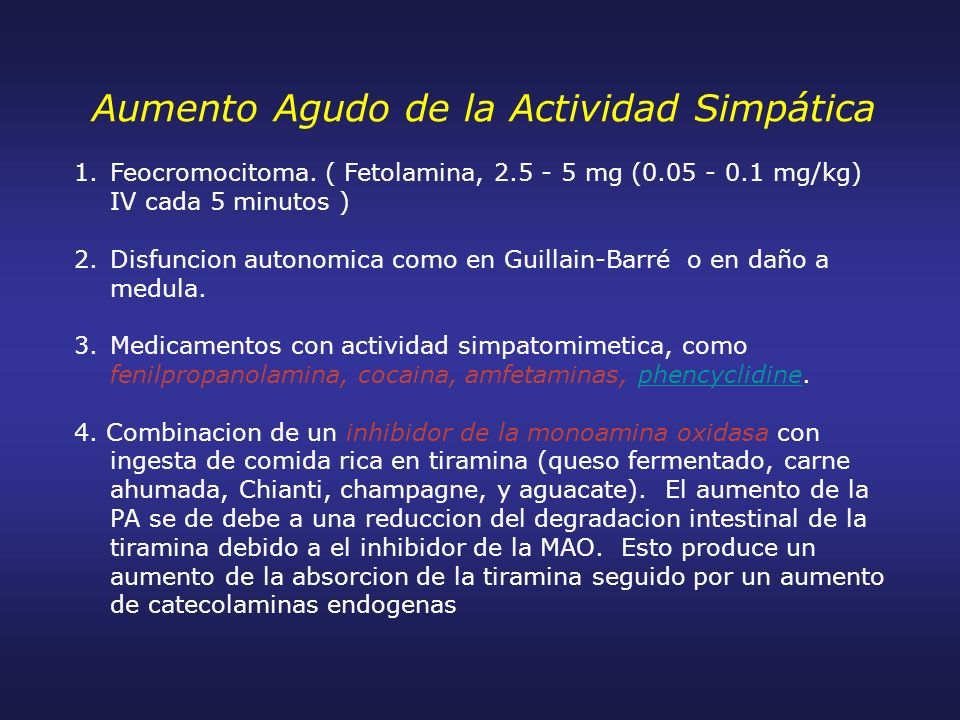 Aumento Agudo de la Actividad Simpática 1. 1.Feocromocitoma. ( Fetolamina, 2.5 - 5 mg (0.05 - 0.1 mg/kg) IV cada 5 minutos ) 2. 2.Disfuncion autonomic