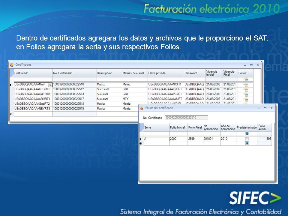 Dentro de certificados agregara los datos y archivos que le proporciono el SAT, en Folios agregara la seria y sus respectivos Folios.
