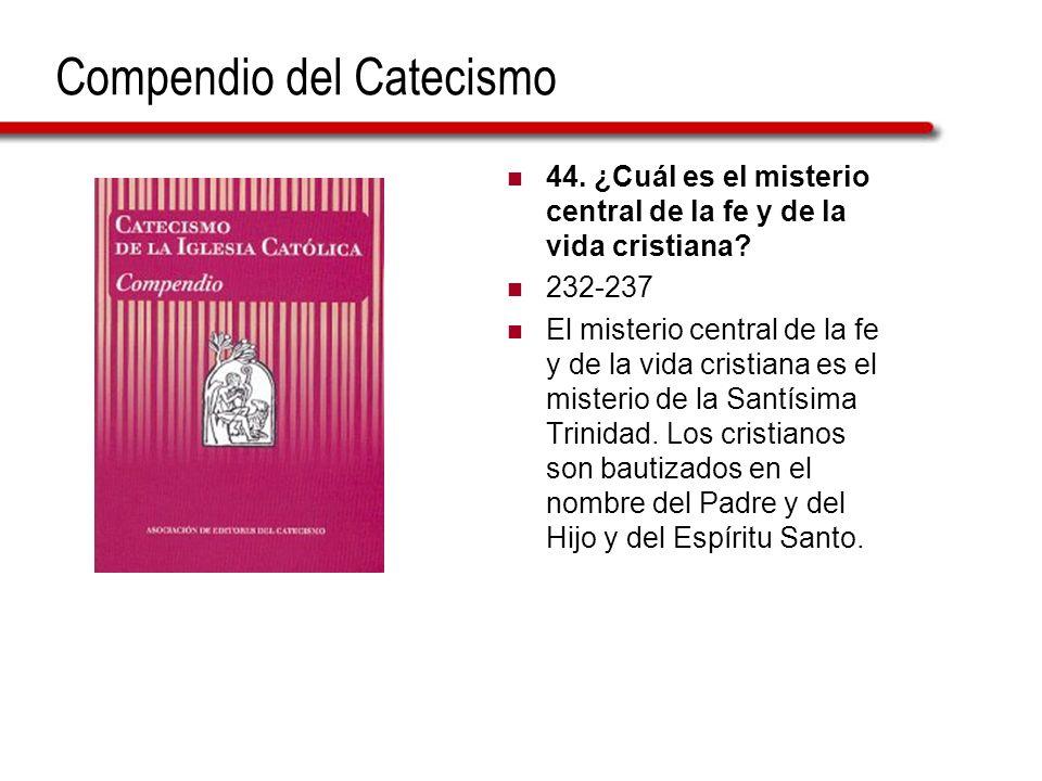 Compendio del Catecismo 44.¿Cuál es el misterio central de la fe y de la vida cristiana.