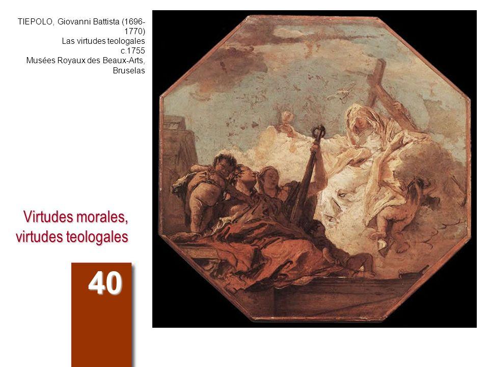 Virtudes morales, virtudes teologales 40 TIEPOLO, Giovanni Battista (1696- 1770) Las virtudes teologales c.1755 Musées Royaux des Beaux-Arts, Bruselas