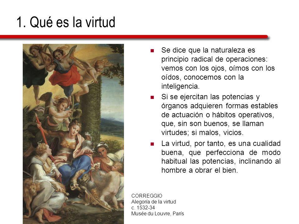 1. Qué es la virtud Se dice que la naturaleza es principio radical de operaciones: vemos con los ojos, oímos con los oídos, conocemos con la inteligen
