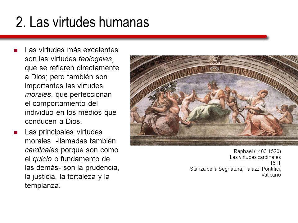 2. Las virtudes humanas Las virtudes más excelentes son las virtudes teologales, que se refieren directamente a Dios; pero también son importantes las