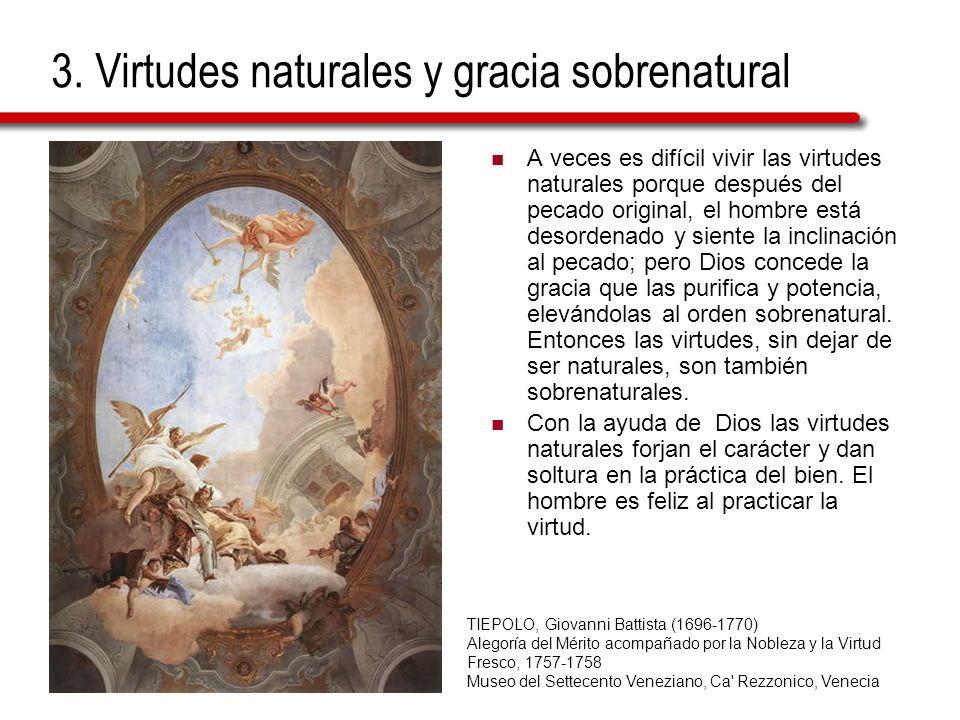 3. Virtudes naturales y gracia sobrenatural A veces es difícil vivir las virtudes naturales porque después del pecado original, el hombre está desorde