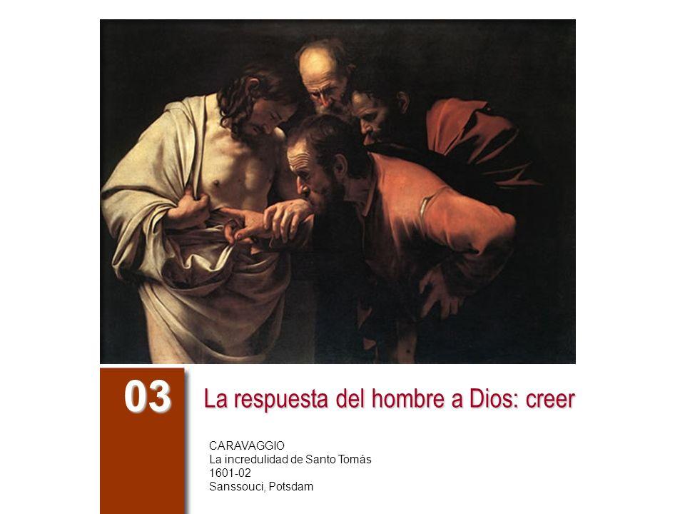 La respuesta del hombre a Dios: creer 03 CARAVAGGIO La incredulidad de Santo Tomás 1601-02 Sanssouci, Potsdam