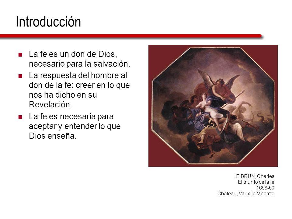 Introducción La fe es un don de Dios, necesario para la salvación. La respuesta del hombre al don de la fe: creer en lo que nos ha dicho en su Revelac