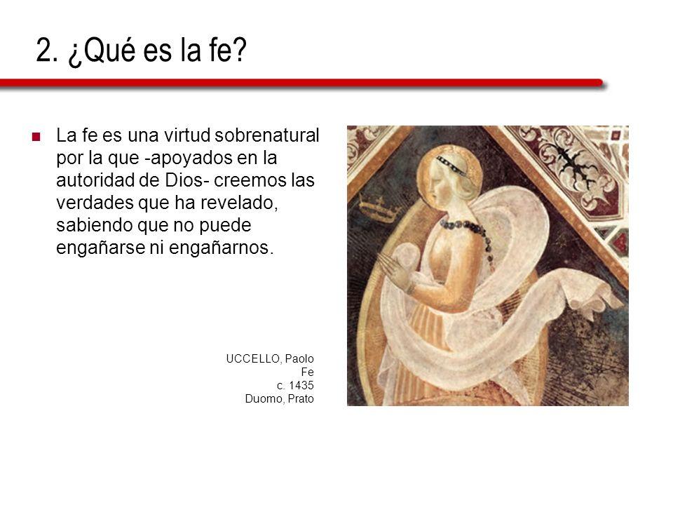 2. ¿Qué es la fe? La fe es una virtud sobrenatural por la que -apoyados en la autoridad de Dios- creemos las verdades que ha revelado, sabiendo que no