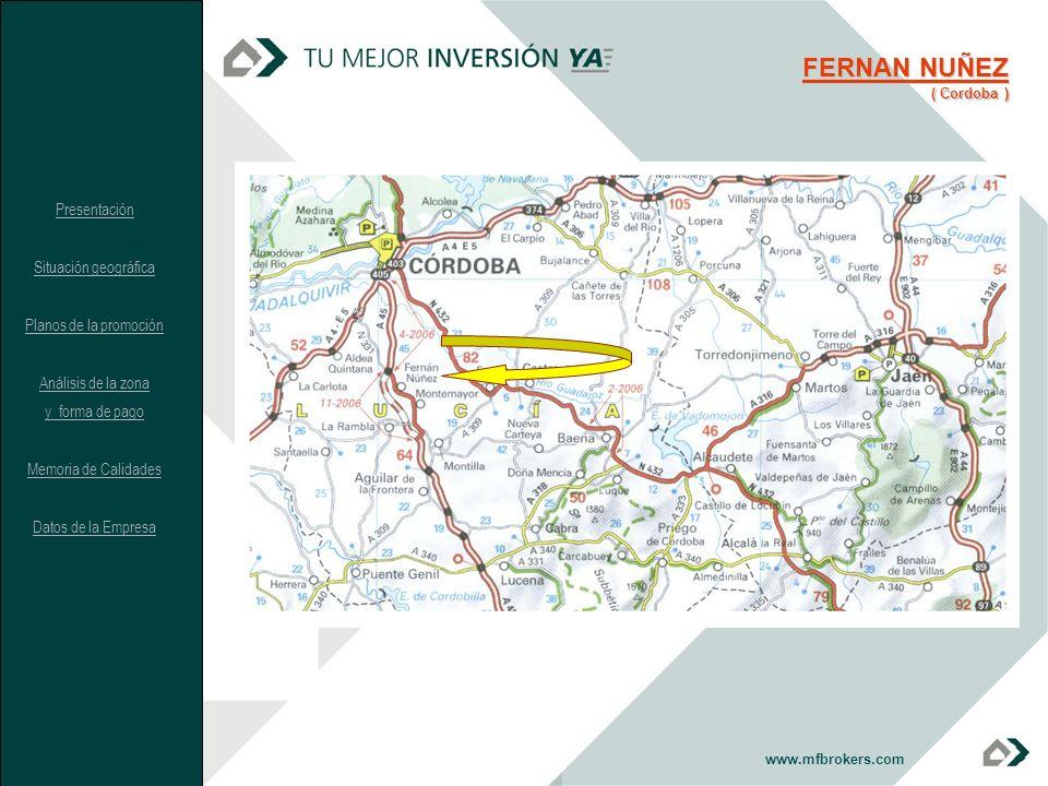 www.mfbrokers.com FERNAN NUÑEZ ( Cordoba ) Presentación Situación geográfica Planos de la promoción Análisis de la zona y forma de pago Memoria de Cal