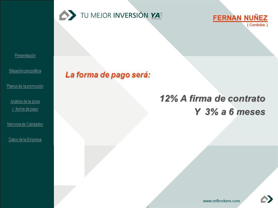 La forma de pago será: 12% A firma de contrato Y 3% a 6 meses www.mfbrokers.com FERNAN NUÑEZ ( Cordoba ) Presentación Situación geográfica Planos de l