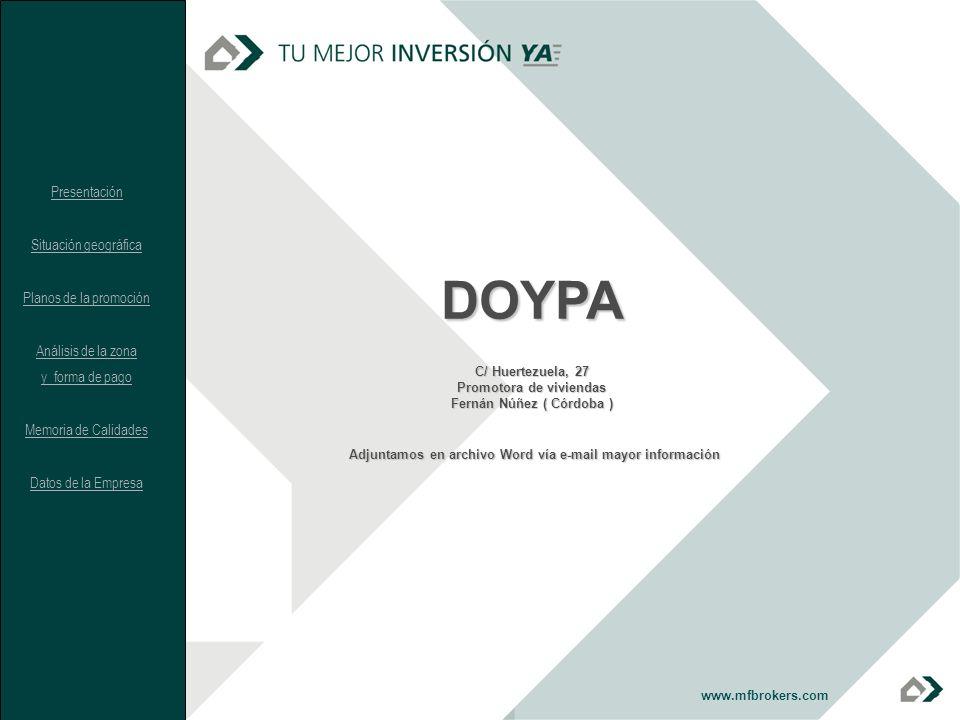 www.mfbrokers.comDOYPA C/ Huertezuela, 27 Promotora de viviendas Fernán Núñez ( Córdoba ) Adjuntamos en archivo Word vía e-mail mayor información Pres