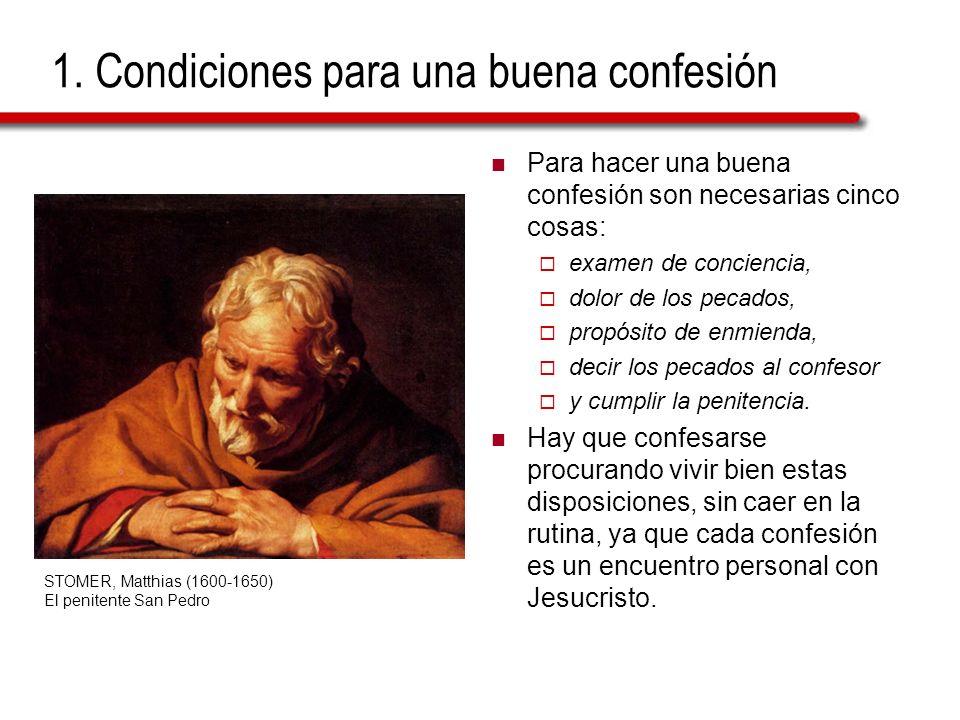1. Condiciones para una buena confesión Para hacer una buena confesión son necesarias cinco cosas: examen de conciencia, dolor de los pecados, propósi