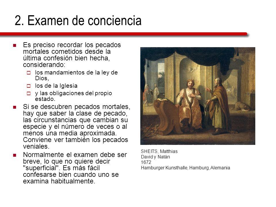 2. Examen de conciencia Es preciso recordar los pecados mortales cometidos desde la última confesión bien hecha, considerando: los mandamientos de la