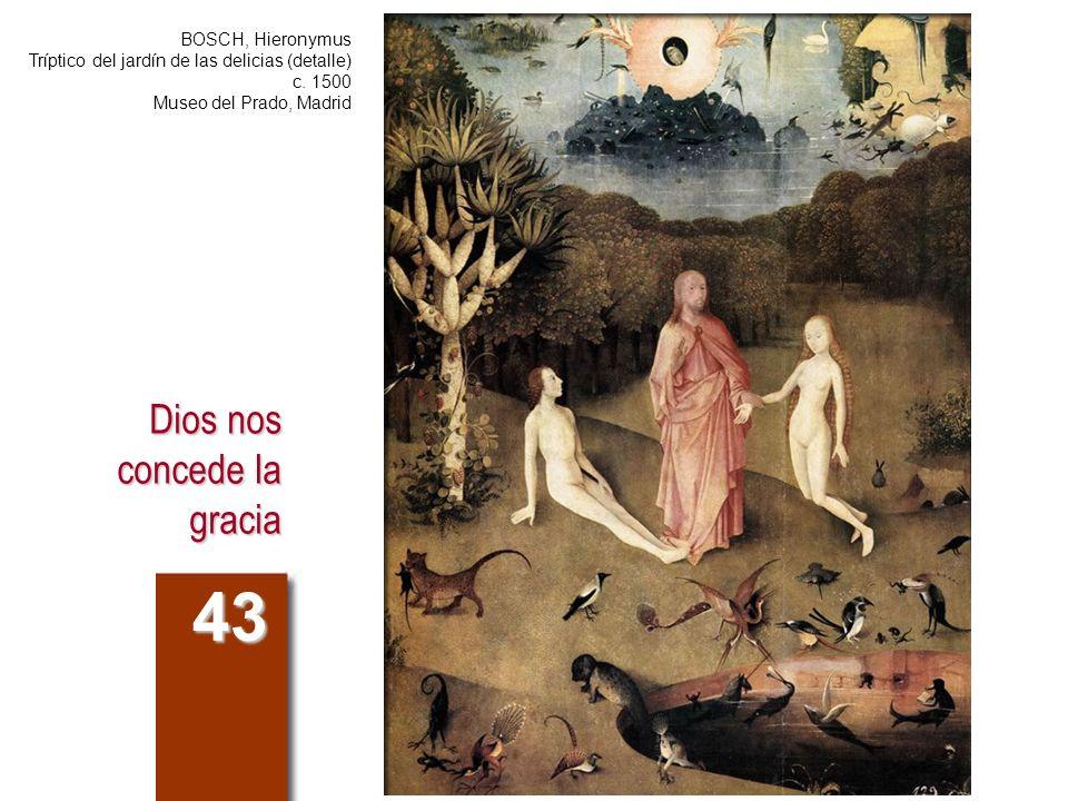 Dios nos concede la gracia 43 BOSCH, Hieronymus Tríptico del jardín de las delicias (detalle) c. 1500 Museo del Prado, Madrid