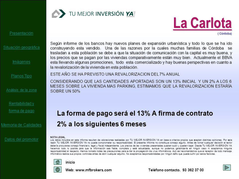 Web: www.mfbrokers.com inicio Teléfono contacto. 93 362 37 00 ( Córdoba) La Carlota La forma de pago será el 13% A firma de contrato 2% a los siguient