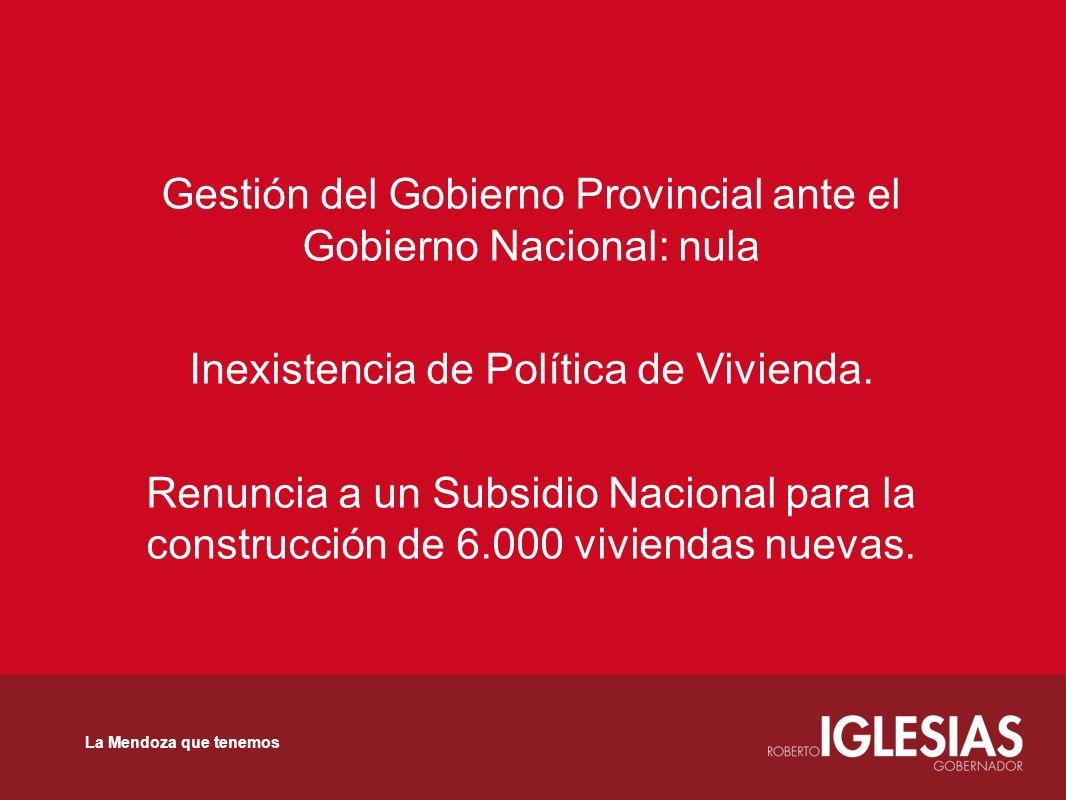 Gestión del Gobierno Provincial ante el Gobierno Nacional: nula Inexistencia de Política de Vivienda. Renuncia a un Subsidio Nacional para la construc