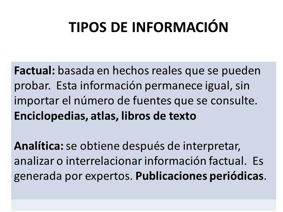TIPOS DE INFORMACIÓN Factual: basada en hechos reales que se pueden probar. Esta información permanece igual, sin importar el número de fuentes que se